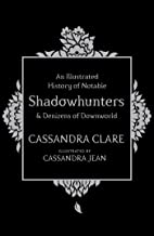 AN ILLUSTRATED HISTORY OF NOTABLE SHADOWHUNTERS